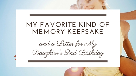 My Favorite Kind of Memory Keepsake & A Letter for my Daughter's