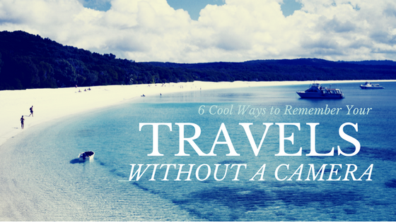 6 Cool Ways to Remember Your Travels Without A Camera