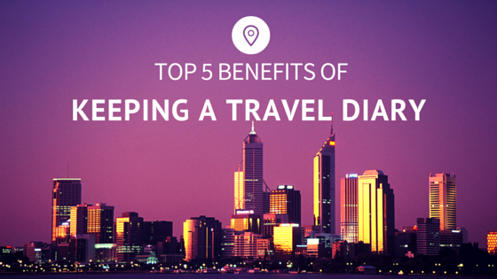 Top 5 Benefits of Keeping a Travel Diary