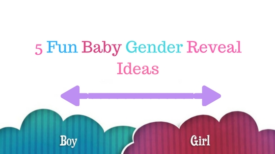 5 Fun Baby Gender Reveal Ideas