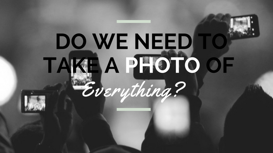 Do We Need to Take a Photo of Everything?