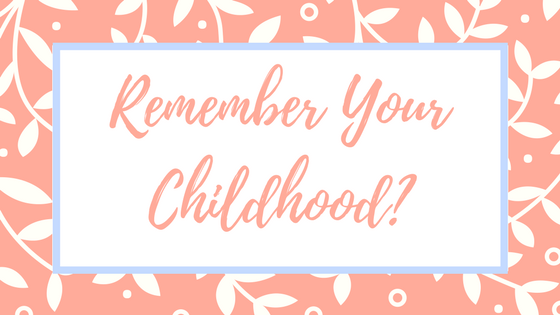 Remember Your Childhood?